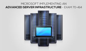 Microsoft Implementing an Advanced Server Infrastructure - Exam 70-414