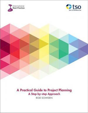 A Practical Guide to Project Planning: a step by step approach