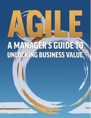 Agile A Manager's Guide to Unlocking Business Value